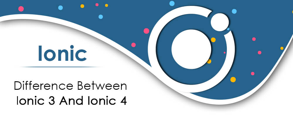 Difference Between Ionic 3 and Ionic 4