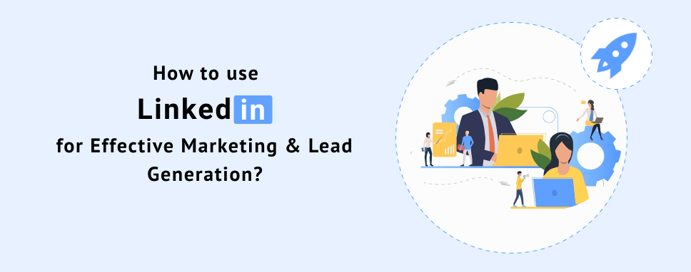 how-to-use-linkedin-for-effective-marketing-and-lead-generation