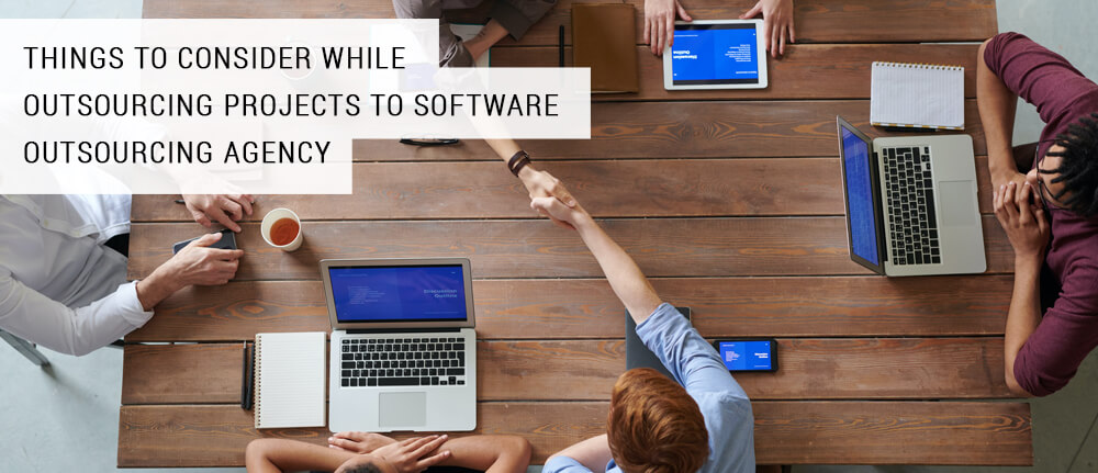 THINGS TO CONSIDER WHILE OUTSOURCING PROJECTS TO SOFTWARE OUTSOURCING AGENCY