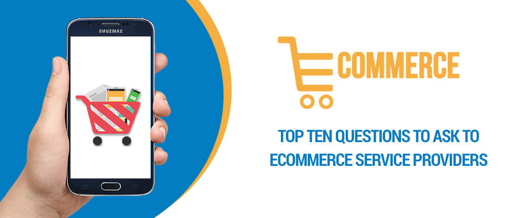 Top Ten Questions to Ask to Ecommerce Service Providers