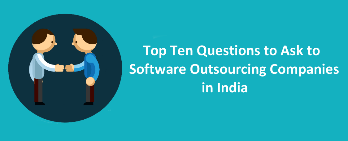 Top Ten Questions to Ask to Software Outsourcing Companies