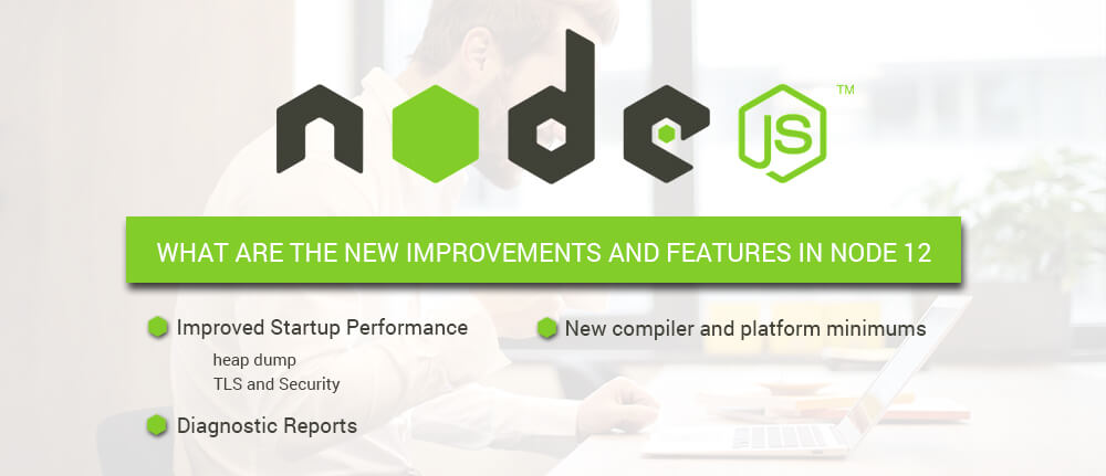 NEW IMPROVEMENTS AND FEATURES IN NODE 12